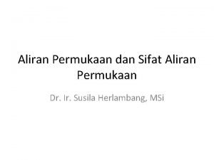 Aliran Permukaan dan Sifat Aliran Permukaan Dr Ir