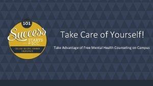 Take Care of Yourself Take Advantage of Free