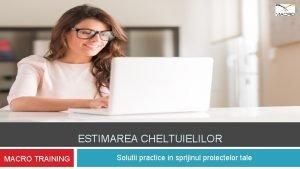 ESTIMAREA CHELTUIELILOR MACRO TRAINING Solutii practice in sprijinul