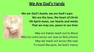 We Are Gods Hands We are Gods hands