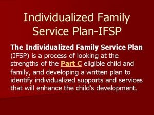 Individualized Family Service PlanIFSP The Individualized Family Service