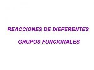 REACCIONES DE DIEFERENTES GRUPOS FUNCIONALES ALCANOS CLASIFICACIN DE