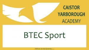 BTEC Sport Join us on our journey The