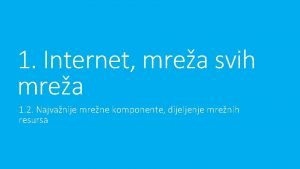 1 Internet mrea svih mrea 1 2 Najvanije