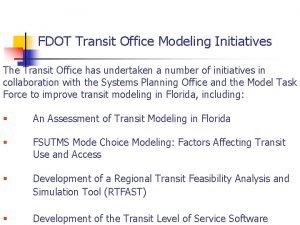 FDOT Transit Office Modeling Initiatives The Transit Office