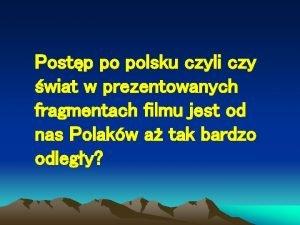 Postp po polsku czyli czy wiat w prezentowanych