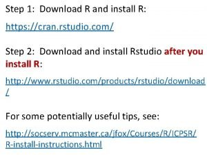 Step 1 Download R and install R https