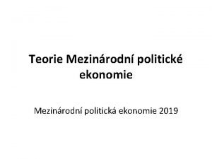 Teorie Mezinrodn politick ekonomie Mezinrodn politick ekonomie 2019