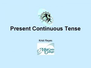 Present Continuous Tense Kristi Reyes Present Continuous Verb
