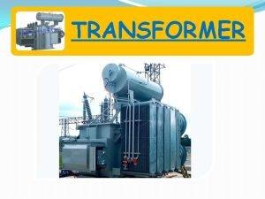 TRANSFORMER Objectives of Transformer Definition Of Transformer Construction