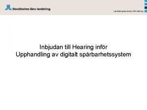 Landstingsstyrelsens frvaltning Inbjudan till Hearing infr Upphandling av