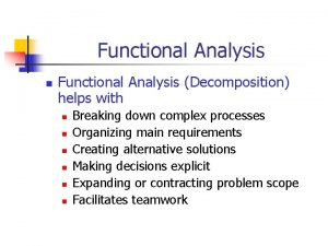 Functional Analysis n Functional Analysis Decomposition helps with