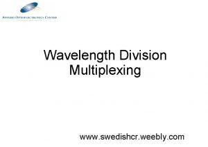 Wavelength Division Multiplexing www swedishcr weebly com Multiplexing