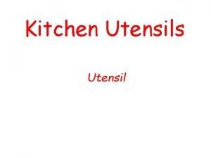 Kitchen Utensils Utensil a handheld handpowered tool used