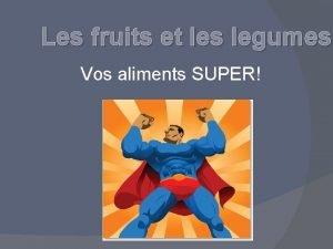 Les fruits et les legumes Vos aliments SUPER