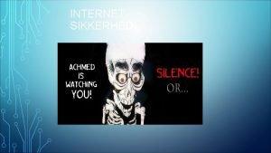 INTERNET SIKKERHED Hvad betyder internet sikkerhed og hvad