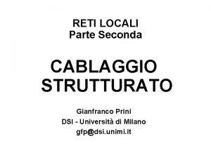 RETI LOCALI Parte Seconda CABLAGGIO STRUTTURATO Gianfranco Prini
