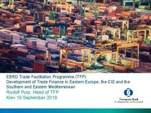 EBRD Trade Facilitation Programme TFP Development of Trade