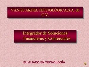 VANGUARDIA TECNOLGICA S A de C V Integrador