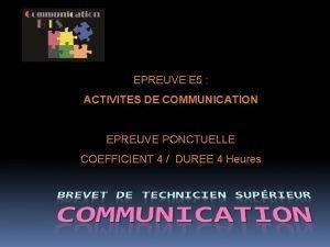 EPREUVE E 5 ACTIVITES DE COMMUNICATION EPREUVE PONCTUELLE