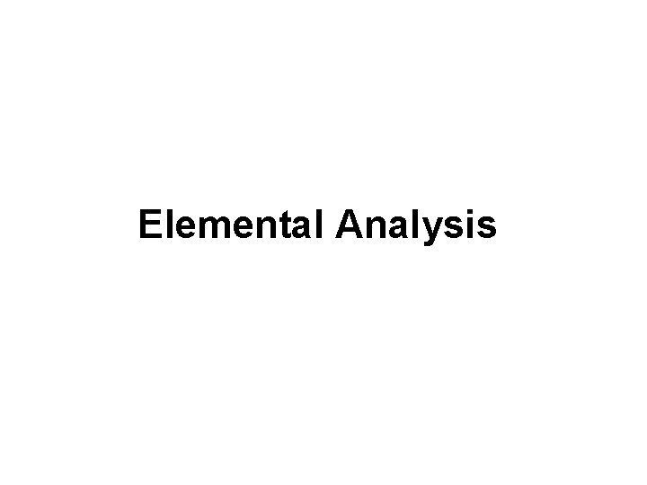 Elemental Analysis Elemental Analysis EA Weight percentages of