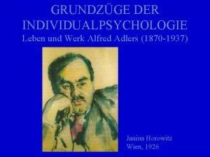 GRUNDZGE DER INDIVIDUALPSYCHOLOGIE Leben und Werk Alfred Adlers