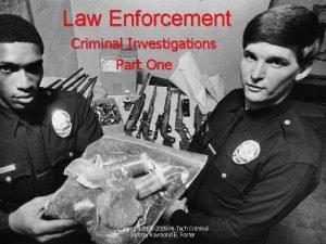 Law Enforcement Criminal Investigations Part One Copyright 2005