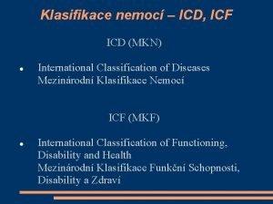 Klasifikace nemoc ICD ICF ICD MKN International Classification