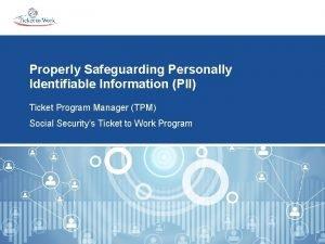 Properly Safeguarding Personally Identifiable Information PII Ticket Program