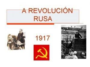 A REVOLUCIN RUSA 1917 CAUSAS o A Revolucin