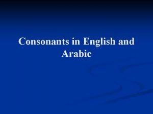 Consonants in English and Arabic Phonetics Phonetics It