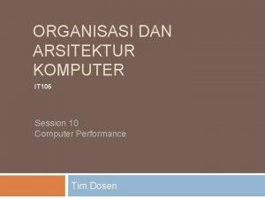 ORGANISASI DAN ARSITEKTUR KOMPUTER IT 106 Session 10
