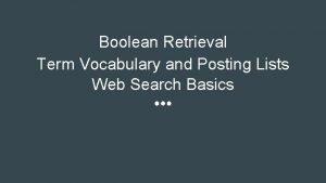 Boolean Retrieval Term Vocabulary and Posting Lists Web