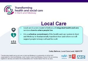 Local Care Local care is a new model