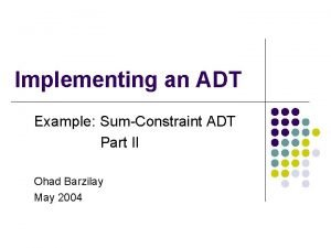 Implementing an ADT Example SumConstraint ADT Part II
