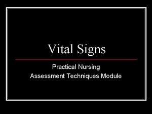 Vital Signs Practical Nursing Assessment Techniques Module Vital