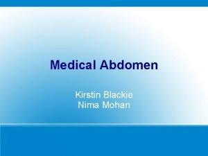 Medical Abdomen Kirstin Blackie Nima Mohan Objectives Be
