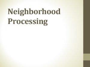 Neighborhood Processing Basic Image Processing Operations Neighborhood processing