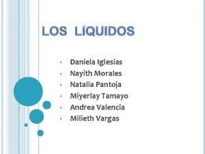 LOS LQUIDOS Daniela Iglesias Nayith Morales Natalia Pantoja