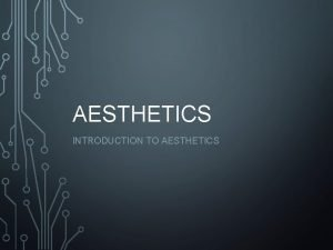AESTHETICS INTRODUCTION TO AESTHETICS INTRODUCTION TO AESTHETICS What