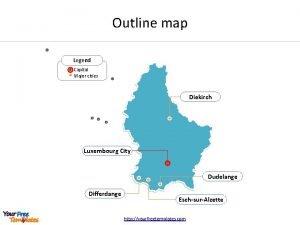 Outline map Legend Capital Major cities Diekirch Luxembourg