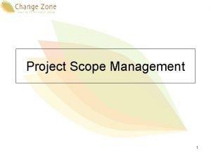 Project Scope Management 1 Project integration processes Scope
