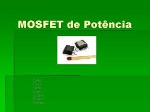 MOSFET de Potncia Carlos Edson Flvio Jorge Luciano
