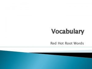 Vocabulary Red Hot Root Words Prefixes Meaning Words