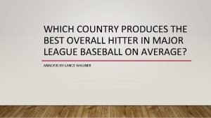 WHICH COUNTRY PRODUCES THE BEST OVERALL HITTER IN
