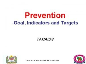 Prevention Goal Indicators and Targets TACAIDS HIVAIDS BIANNUAL