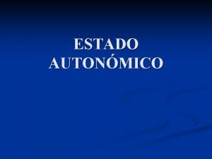 ESTADO AUTONMICO MODELOS HISTRICOS DE DESCENTRALIZACIN n LOCAL