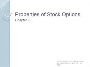 Properties of Stock Options Chapter 9 Options Futures