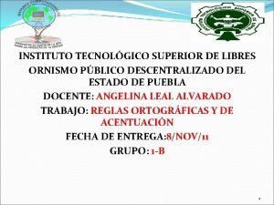 INSTITUTO TECNOLGICO SUPERIOR DE LIBRES ORNISMO PBLICO DESCENTRALIZADO