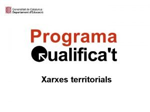 Xarxes territorials ASPECTES GENERALS DEL PROGRAMA FINALITAT Millorar
